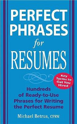 Perfect Phrases For Resumes By Betrus, Michael