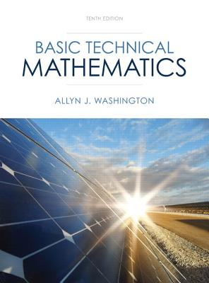 Basic Technical Mathematics + New Mymathlab With Pearson Etext Access Card Package By Washington, Allyn J.