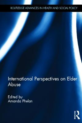 International Perspectives on Elder Abuse By Phelan, Amanda (EDT)