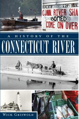 A History of the Connecticut River By Griswold, Wick